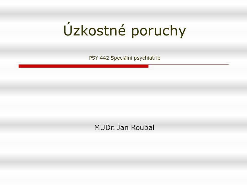 Úzkostné poruchy PSY 442 Speciální psychiatrie