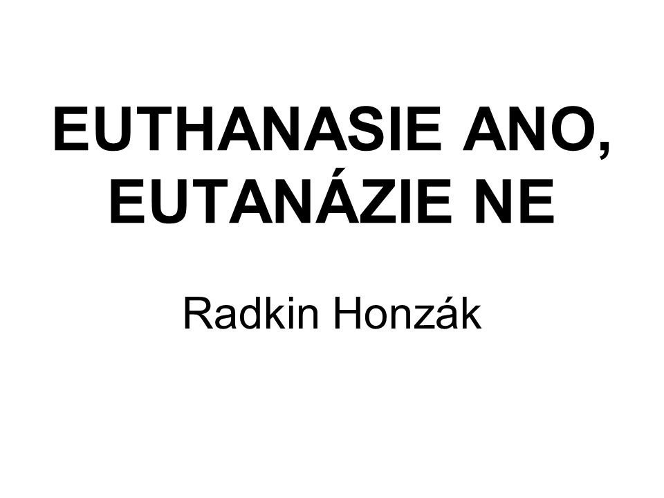EUTHANASIE ANO, EUTANÁZIE NE