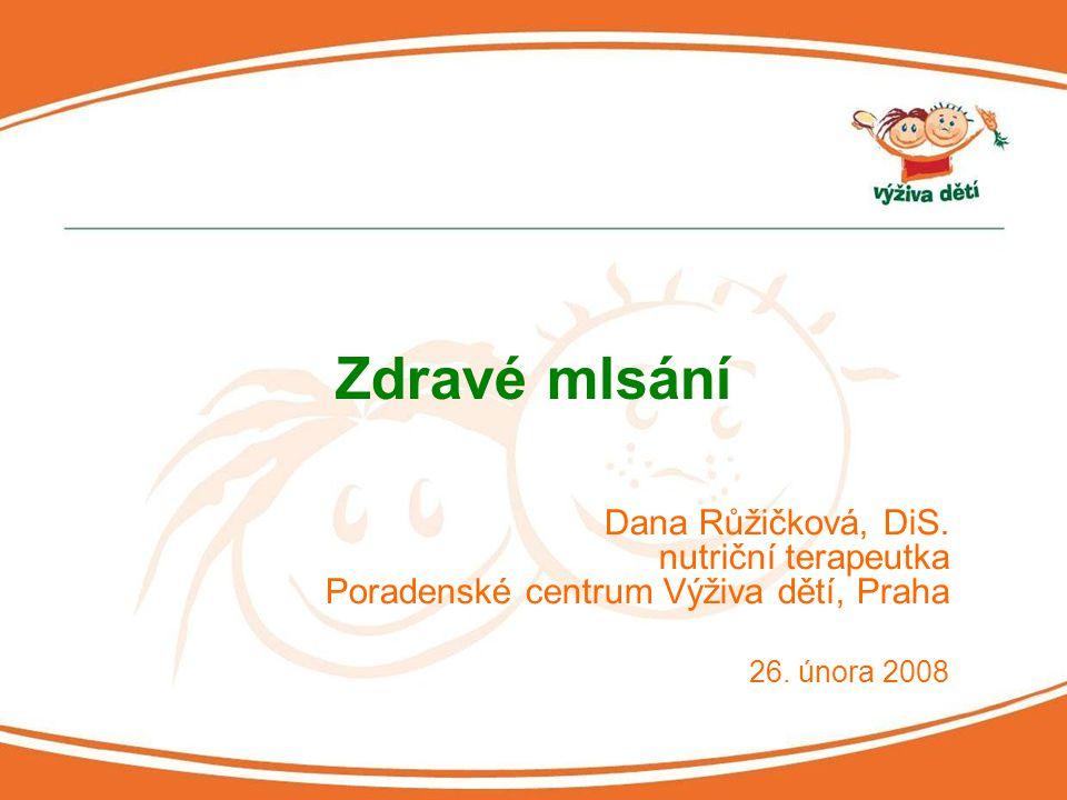 Zdravé mlsání Dana Růžičková, DiS. nutriční terapeutka Poradenské centrum Výživa dětí, Praha.
