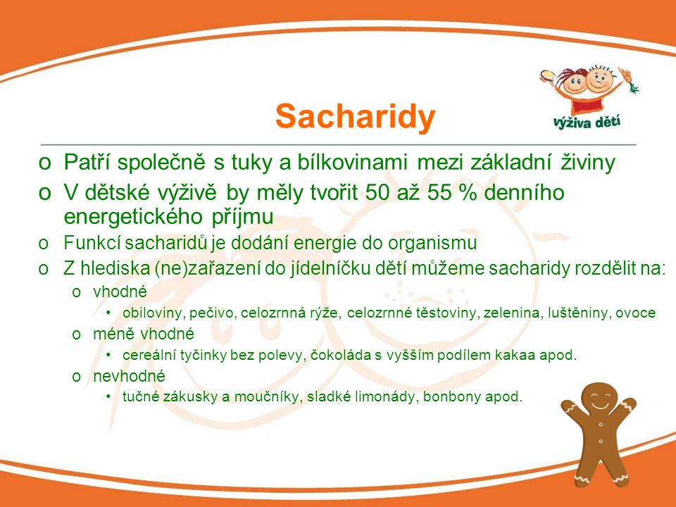 Sacharidy Patří společně s tuky a bílkovinami mezi základní živiny