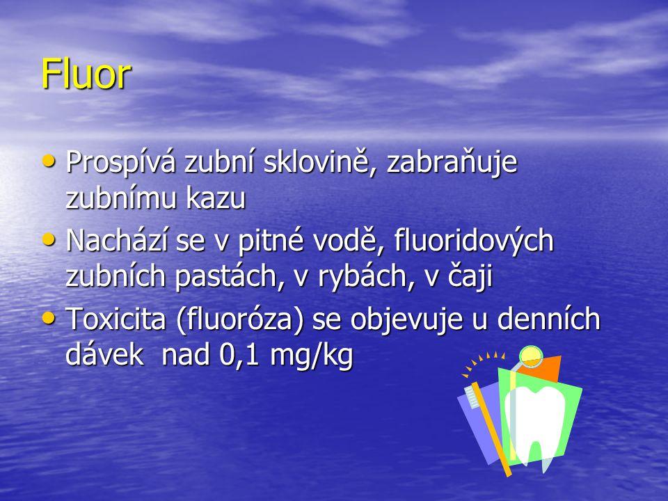 Fluor Prospívá zubní sklovině, zabraňuje zubnímu kazu