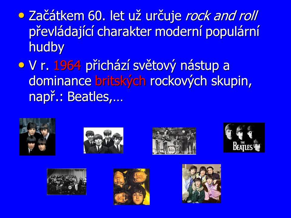 Začátkem 60. let už určuje rock and roll převládající charakter moderní populární hudby