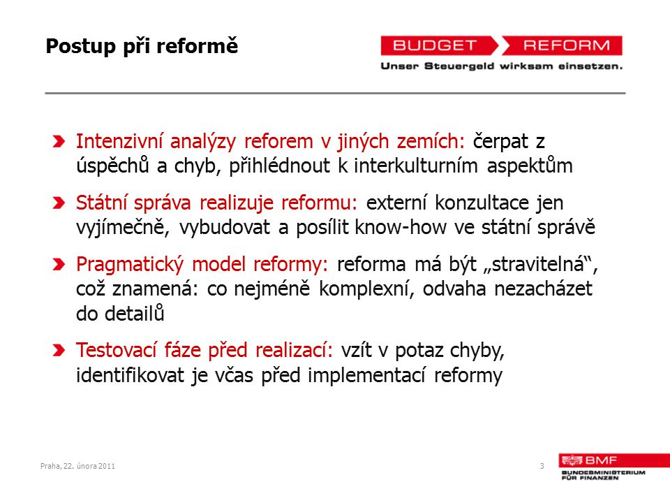 Postup při reformě Intenzivní analýzy reforem v jiných zemích: čerpat z úspěchů a chyb, přihlédnout k interkulturním aspektům.