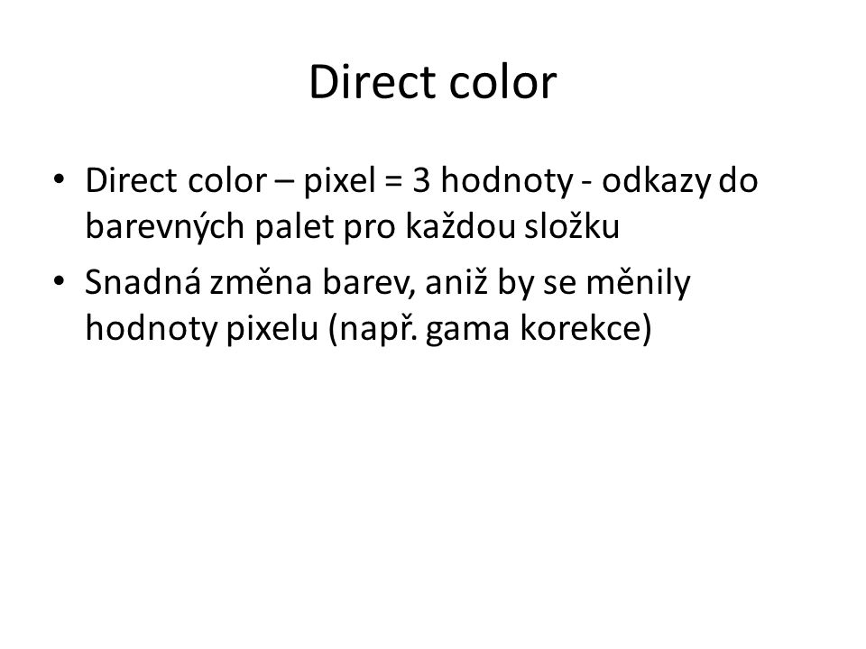 Direct color Direct color – pixel = 3 hodnoty - odkazy do barevných palet pro každou složku.