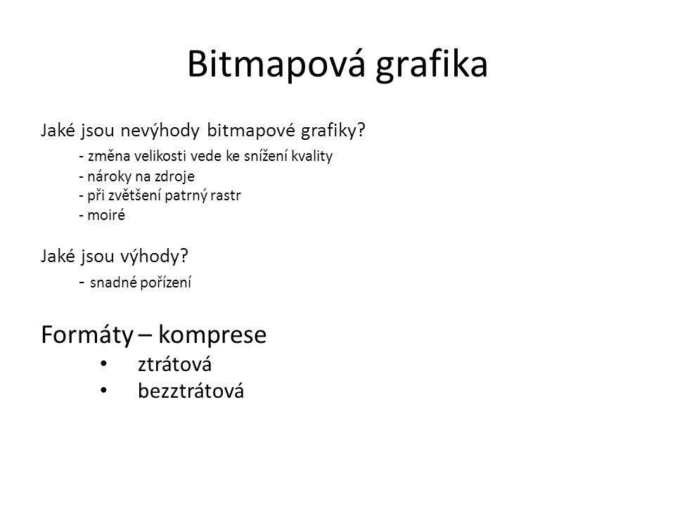 Bitmapová grafika Formáty – komprese ztrátová bezztrátová