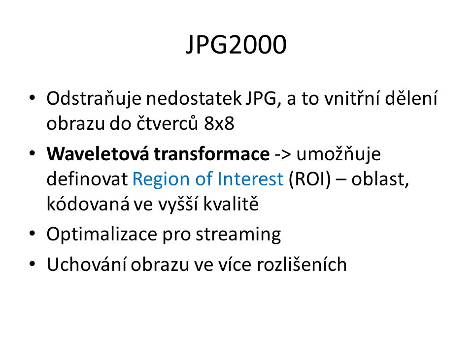 JPG2000 Odstraňuje nedostatek JPG, a to vnitřní dělení obrazu do čtverců 8x8.