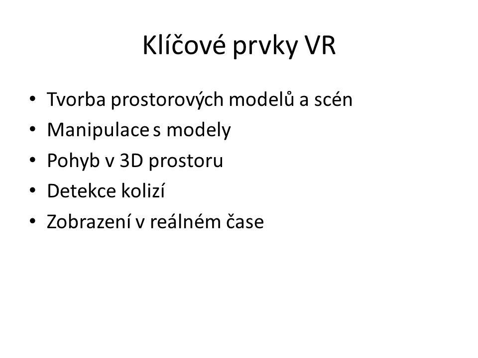 Klíčové prvky VR Tvorba prostorových modelů a scén Manipulace s modely