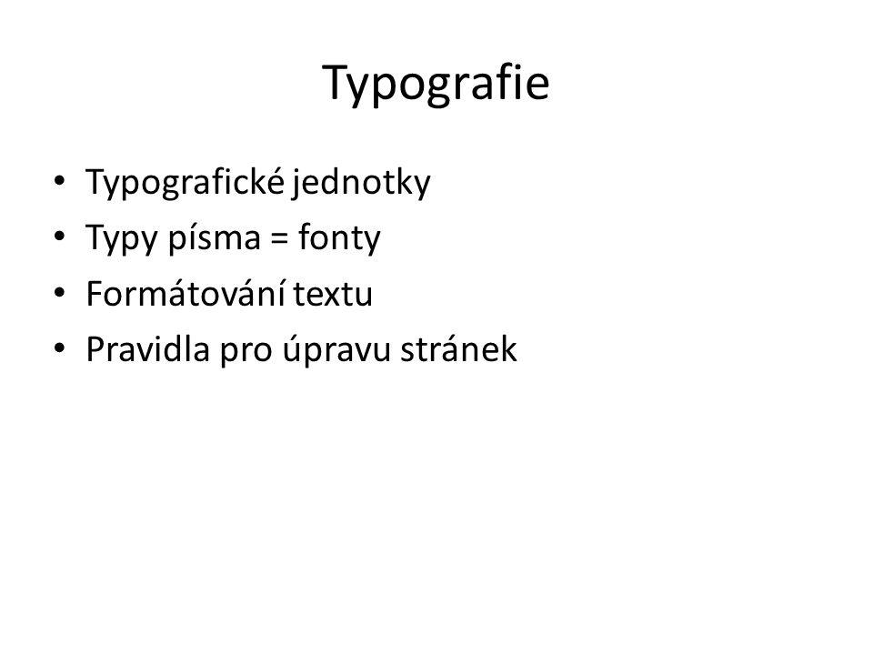 Typografie Typografické jednotky Typy písma = fonty Formátování textu