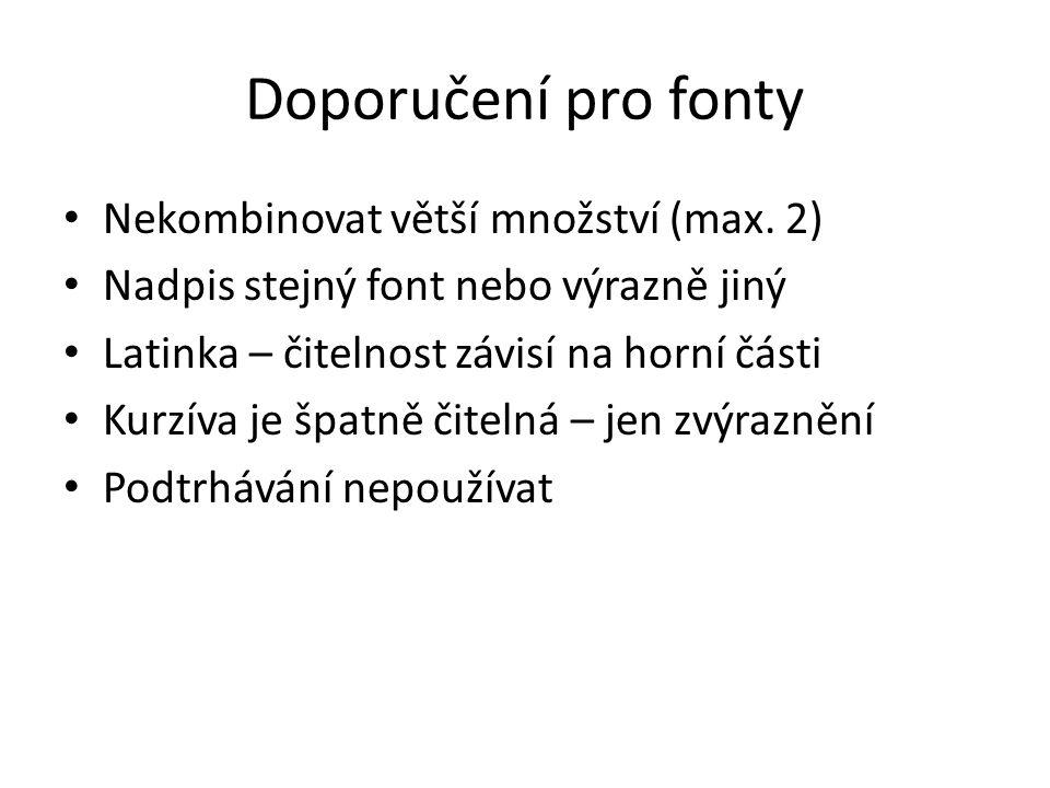 Doporučení pro fonty Nekombinovat větší množství (max. 2)