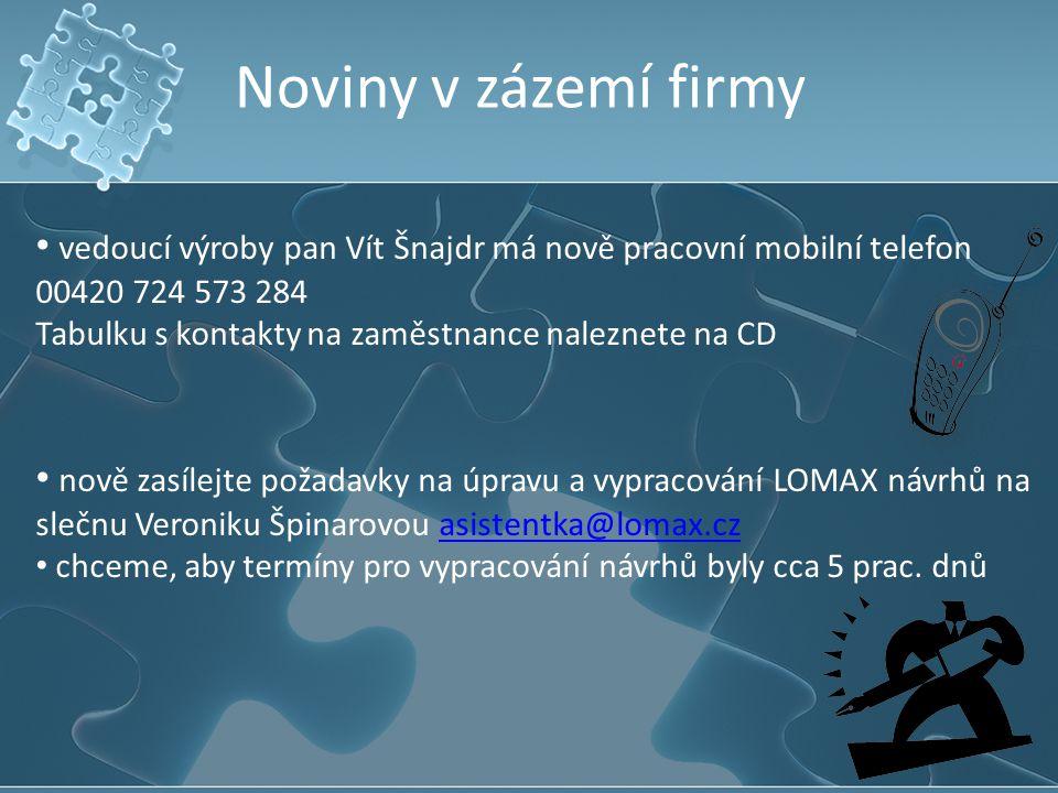 Noviny v zázemí firmy vedoucí výroby pan Vít Šnajdr má nově pracovní mobilní telefon 00420 724 573 284.
