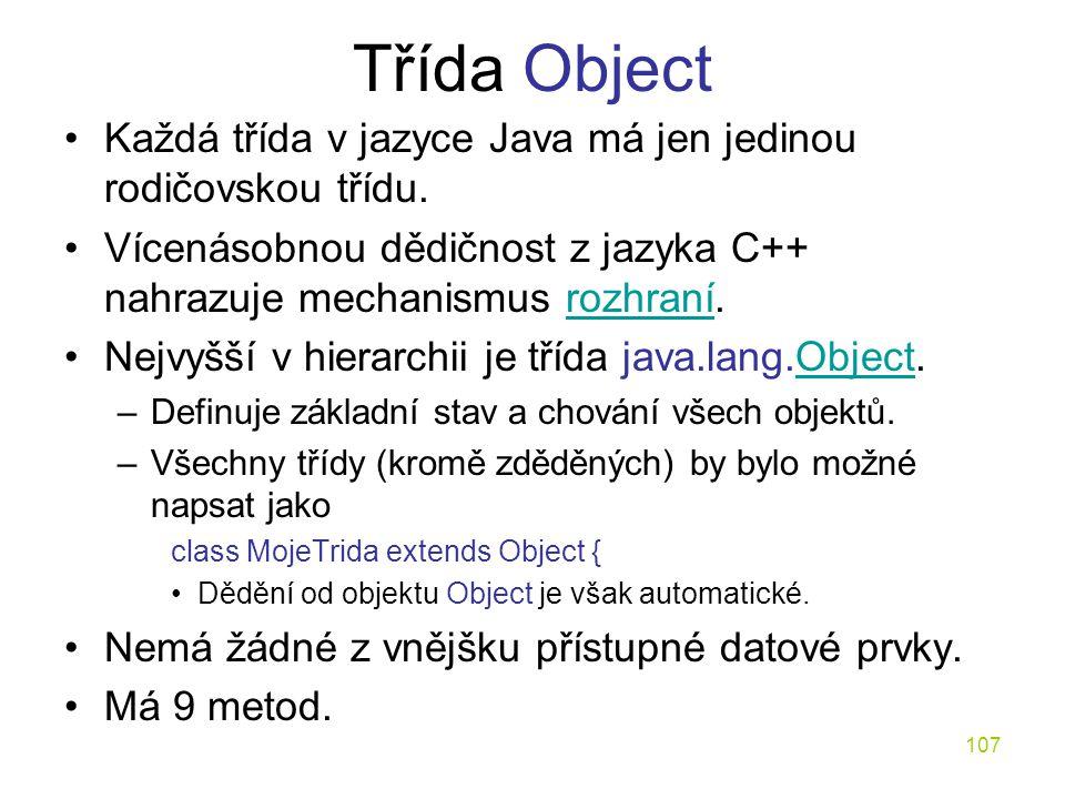 Třída Object Každá třída v jazyce Java má jen jedinou rodičovskou třídu. Vícenásobnou dědičnost z jazyka C++ nahrazuje mechanismus rozhraní.