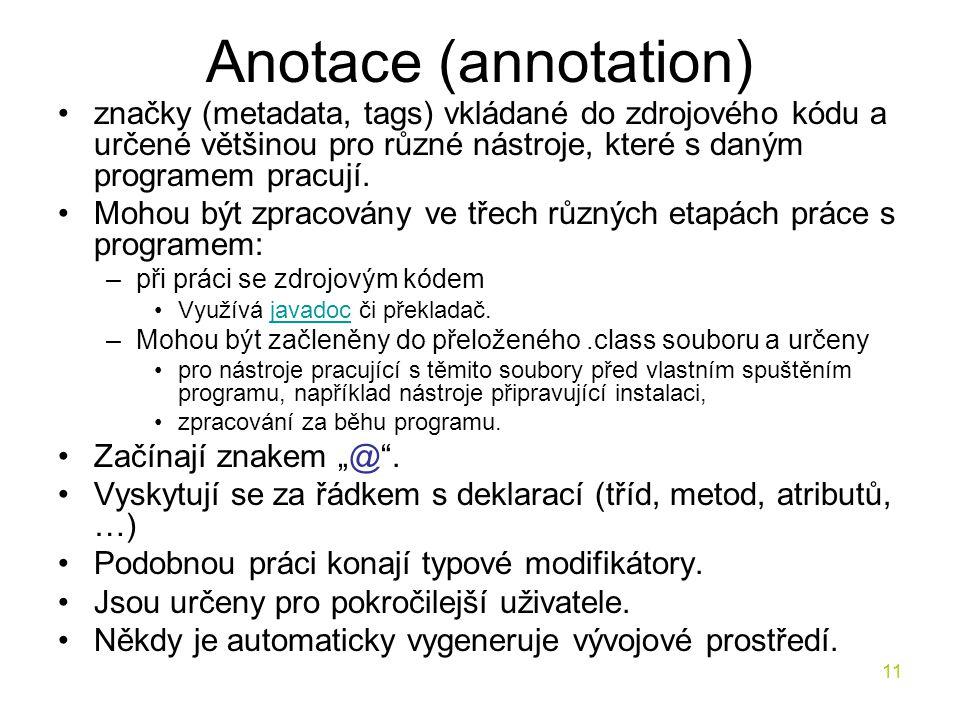 Anotace (annotation) značky (metadata, tags) vkládané do zdrojového kódu a určené většinou pro různé nástroje, které s daným programem pracují.