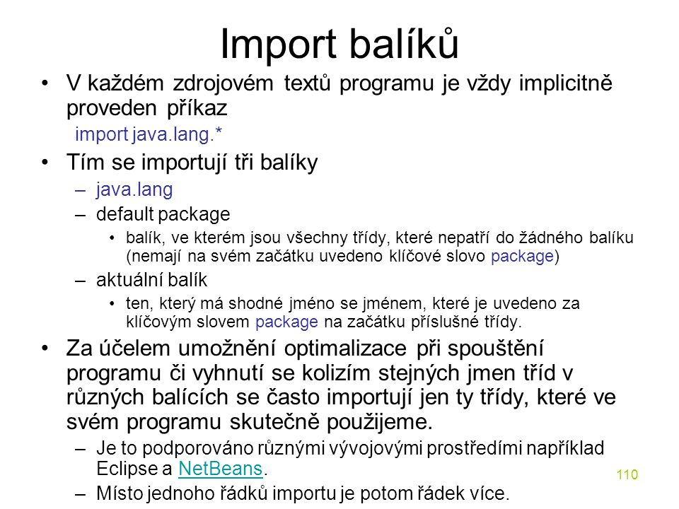Import balíků V každém zdrojovém textů programu je vždy implicitně proveden příkaz. import java.lang.*
