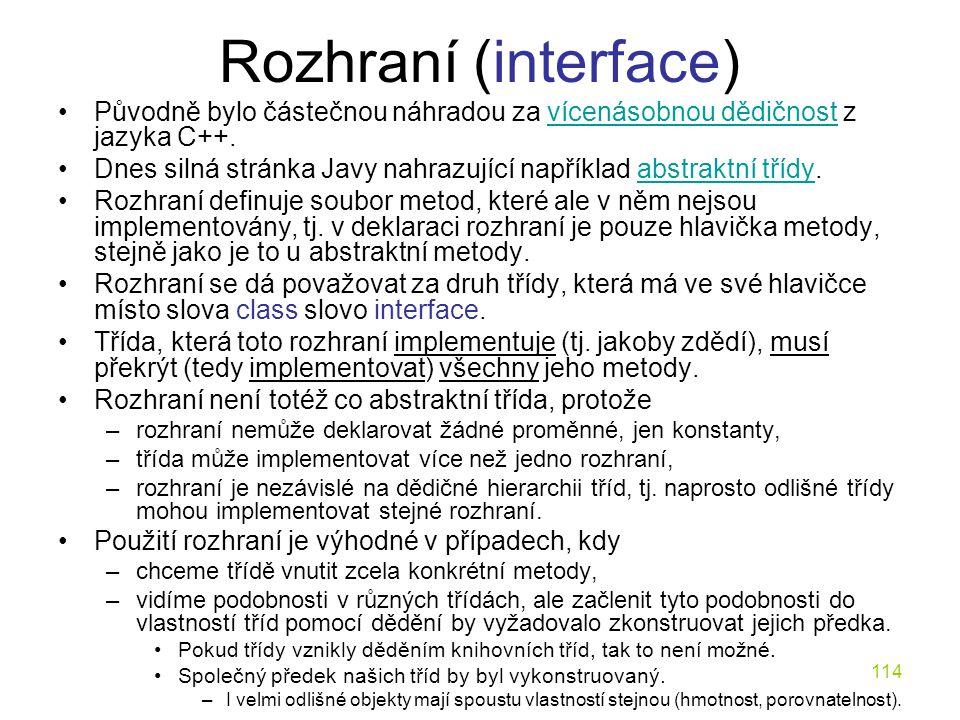 Rozhraní (interface) Původně bylo částečnou náhradou za vícenásobnou dědičnost z jazyka C++.