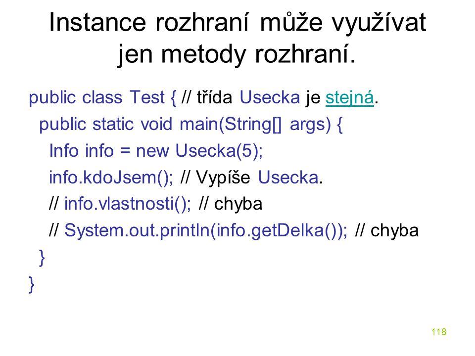 Instance rozhraní může využívat jen metody rozhraní.