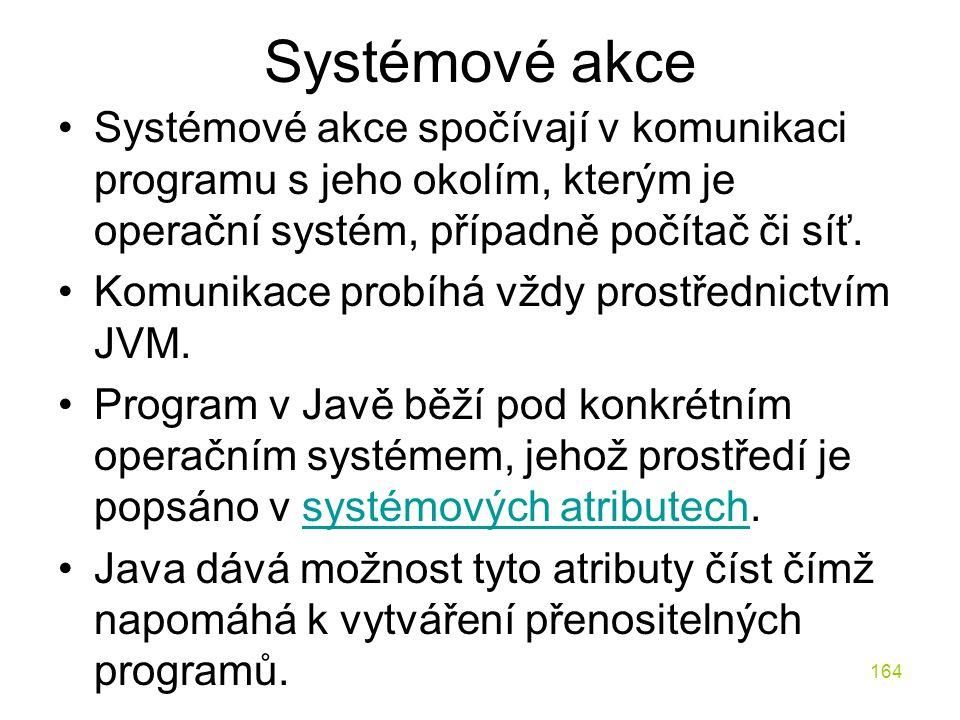 Systémové akce Systémové akce spočívají v komunikaci programu s jeho okolím, kterým je operační systém, případně počítač či síť.