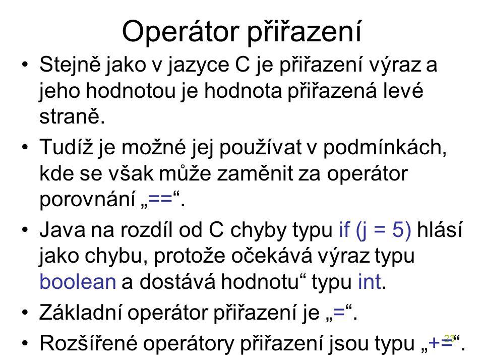Operátor přiřazení Stejně jako v jazyce C je přiřazení výraz a jeho hodnotou je hodnota přiřazená levé straně.