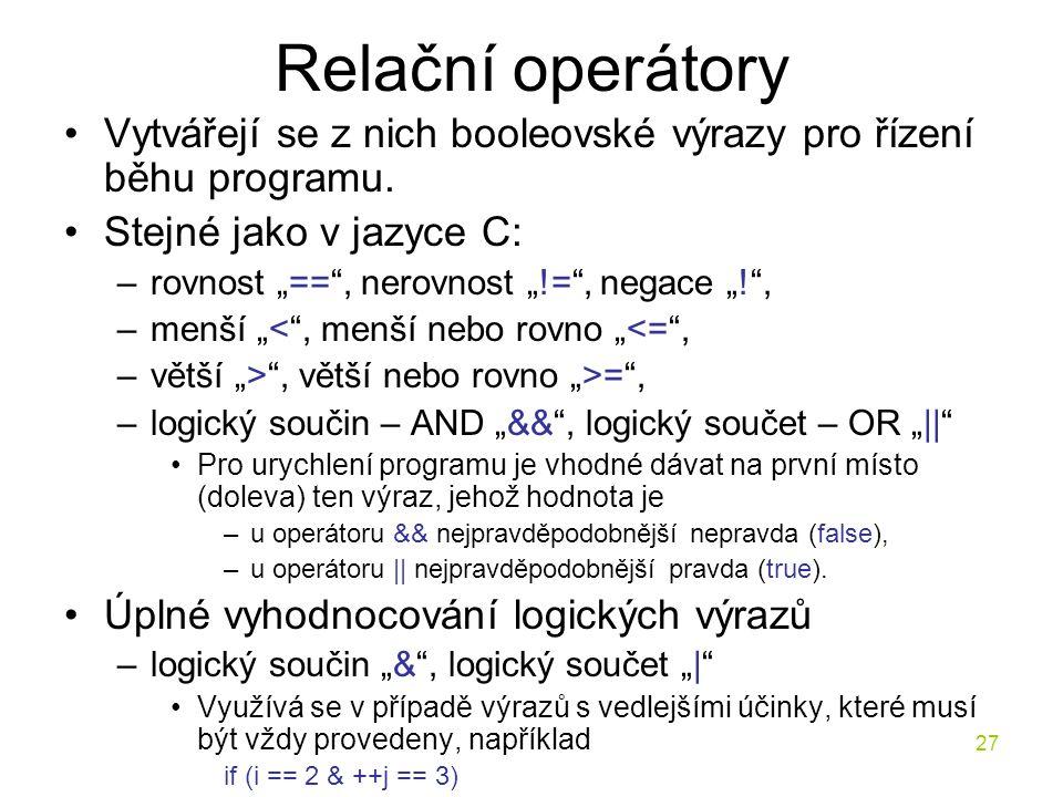 Relační operátory Vytvářejí se z nich booleovské výrazy pro řízení běhu programu. Stejné jako v jazyce C: