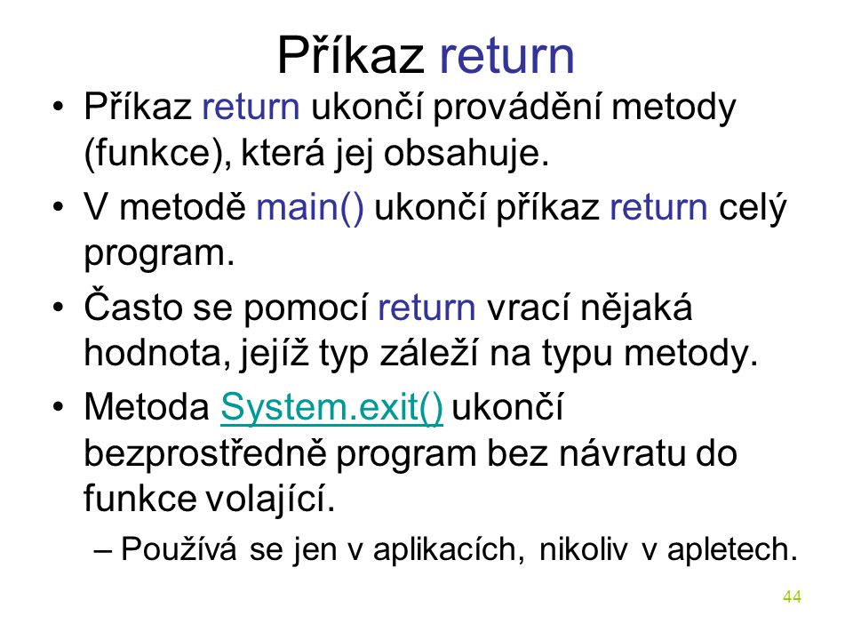 Příkaz return Příkaz return ukončí provádění metody (funkce), která jej obsahuje. V metodě main() ukončí příkaz return celý program.