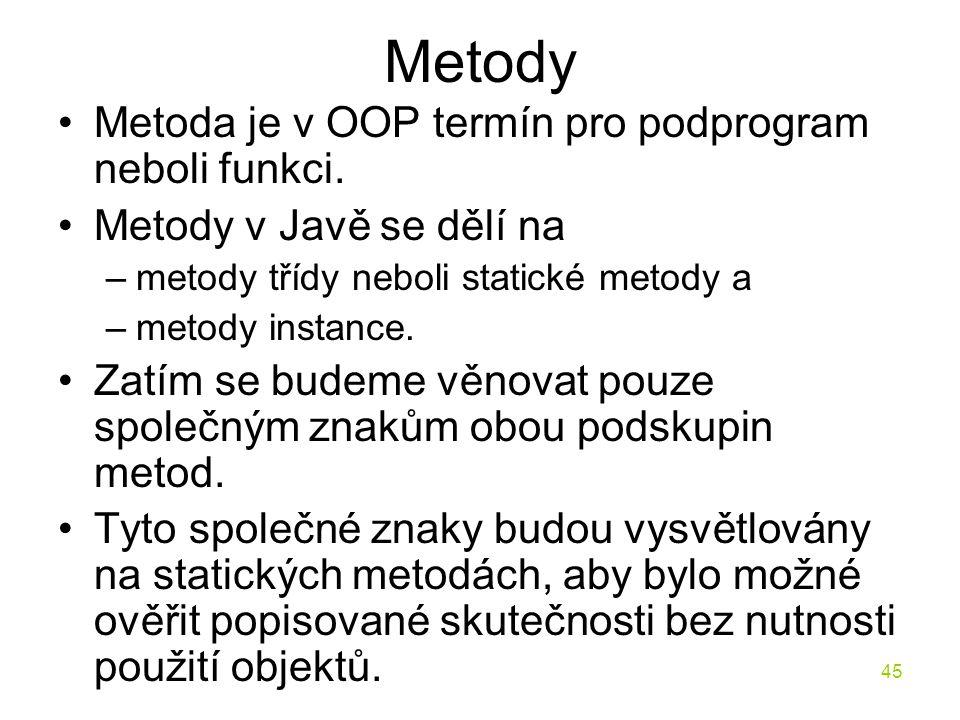 Metody Metoda je v OOP termín pro podprogram neboli funkci.