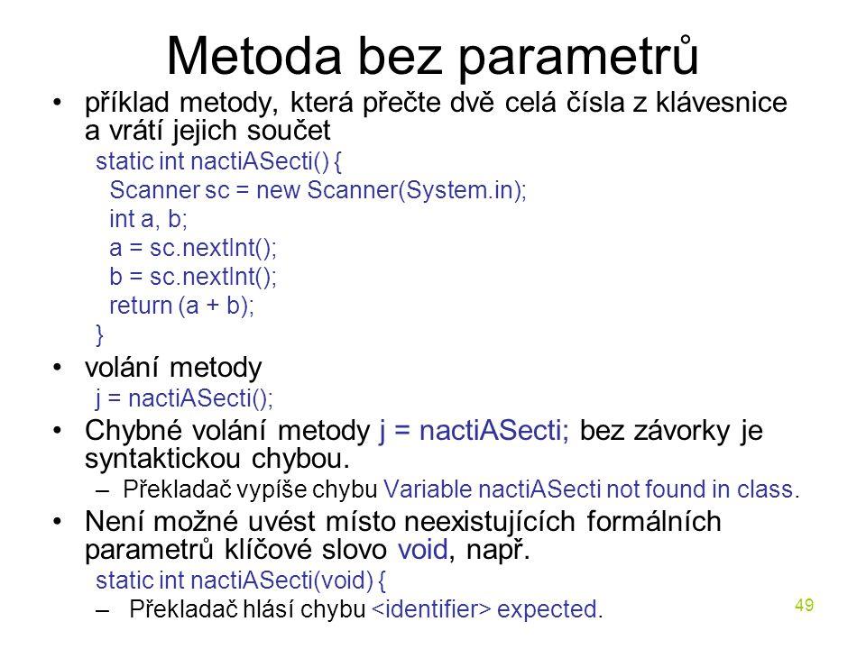 Metoda bez parametrů příklad metody, která přečte dvě celá čísla z klávesnice a vrátí jejich součet.
