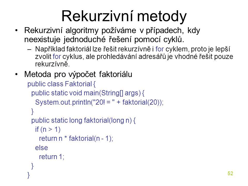 Rekurzivní metody Rekurzivní algoritmy požíváme v případech, kdy neexistuje jednoduché řešení pomocí cyklů.