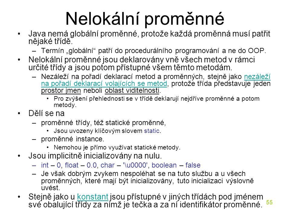 Nelokální proměnné Java nemá globální proměnné, protože každá proměnná musí patřit nějaké třídě.