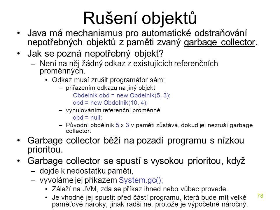 Rušení objektů Java má mechanismus pro automatické odstraňování nepotřebných objektů z paměti zvaný garbage collector.