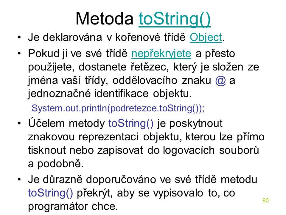 Metoda toString() Je deklarována v kořenové třídě Object.
