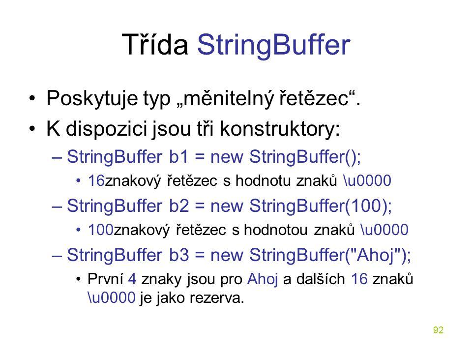 """Třída StringBuffer Poskytuje typ """"měnitelný řetězec ."""