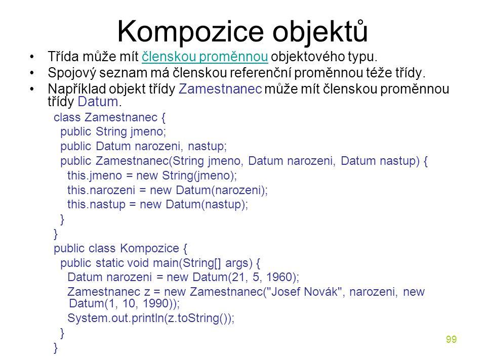 Kompozice objektů Třída může mít členskou proměnnou objektového typu.