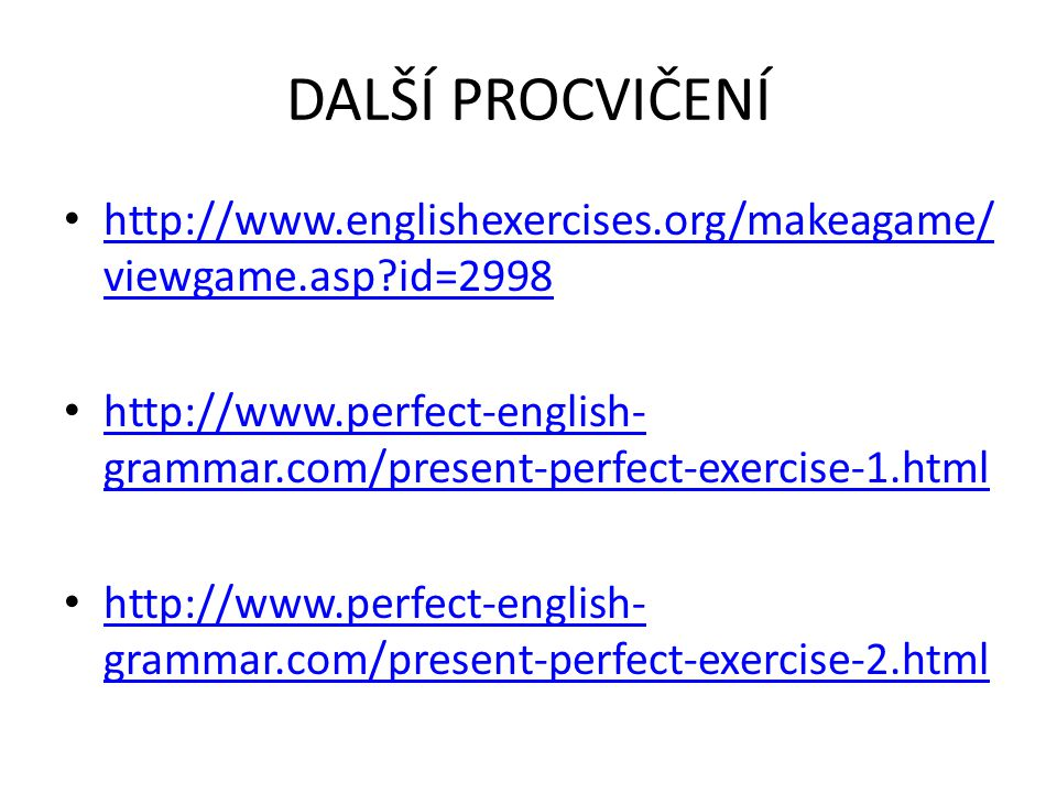 DALŠÍ PROCVIČENÍ http://www.englishexercises.org/makeagame/viewgame.asp id=2998.