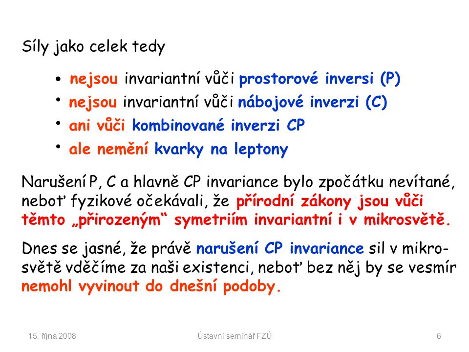nejsou invariantní vůči nábojové inverzi (C)