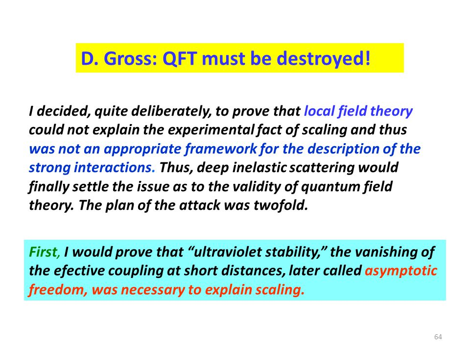 D. Gross: QFT must be destroyed!