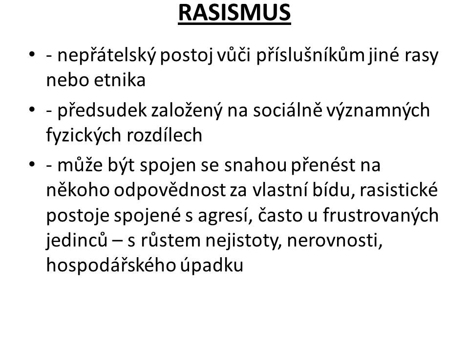 RASISMUS - nepřátelský postoj vůči příslušníkům jiné rasy nebo etnika