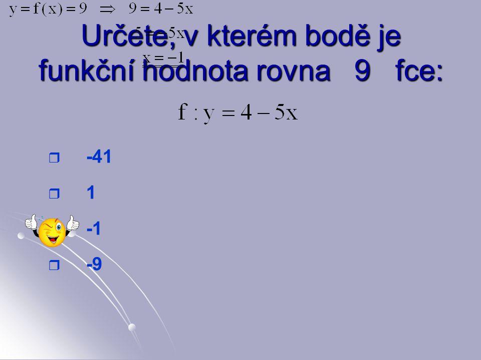 Určete, v kterém bodě je funkční hodnota rovna 9 fce: