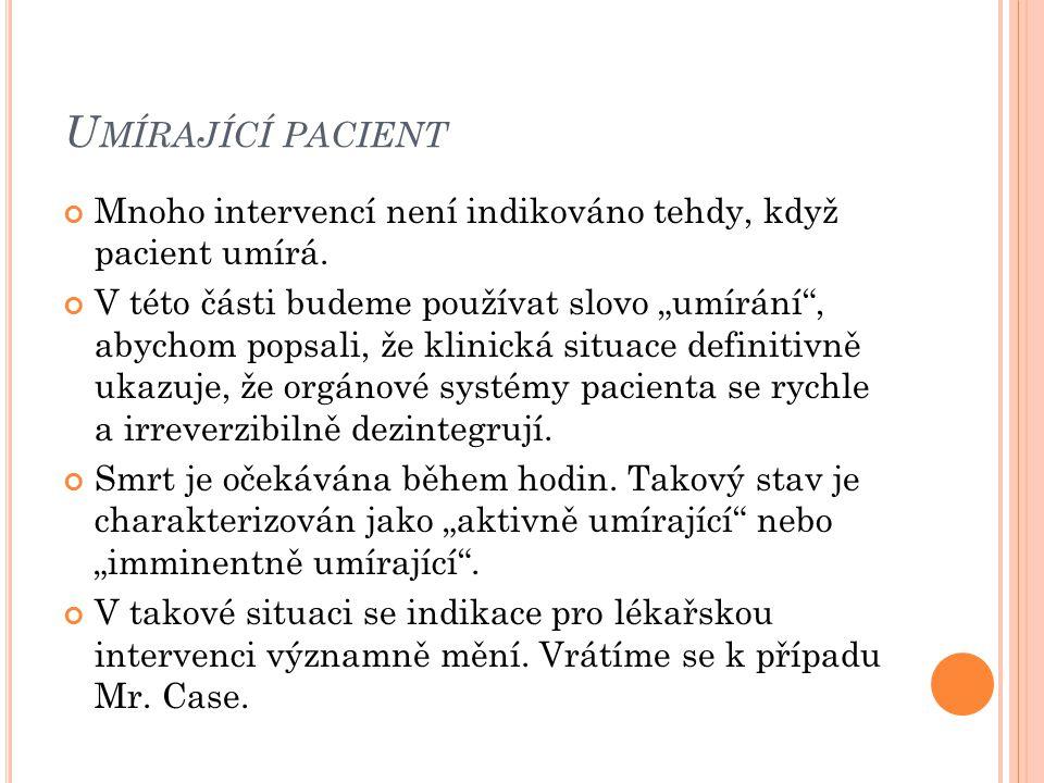 Umírající pacient Mnoho intervencí není indikováno tehdy, když pacient umírá.