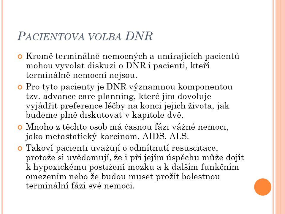 Pacientova volba DNR Kromě terminálně nemocných a umírajících pacientů mohou vyvolat diskuzi o DNR i pacienti, kteří terminálně nemocní nejsou.