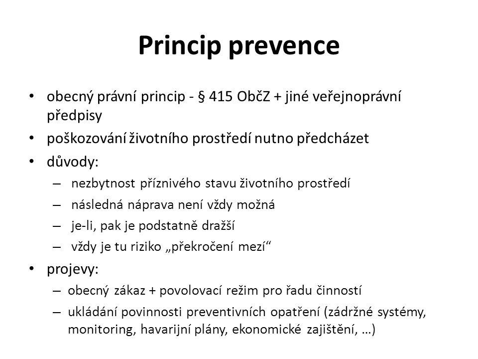 Princip prevence obecný právní princip - § 415 ObčZ + jiné veřejnoprávní předpisy. poškozování životního prostředí nutno předcházet.