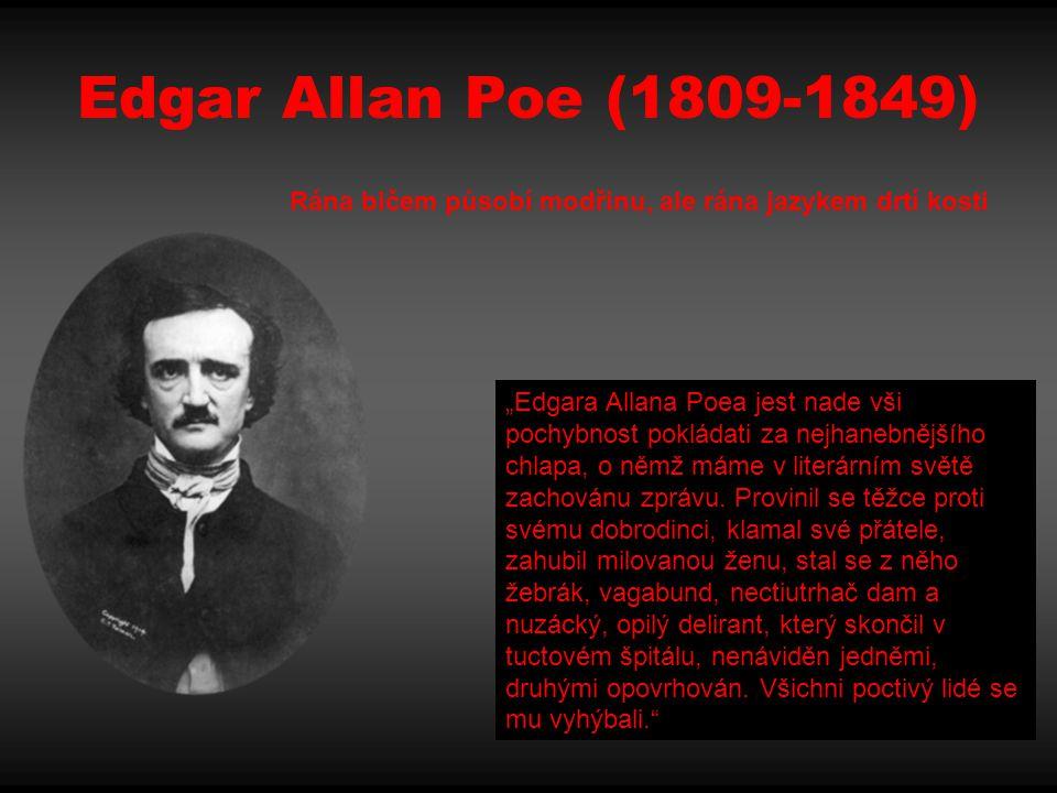 Edgar Allan Poe (1809-1849) Rána bičem působí modřinu, ale rána jazykem drtí kosti.