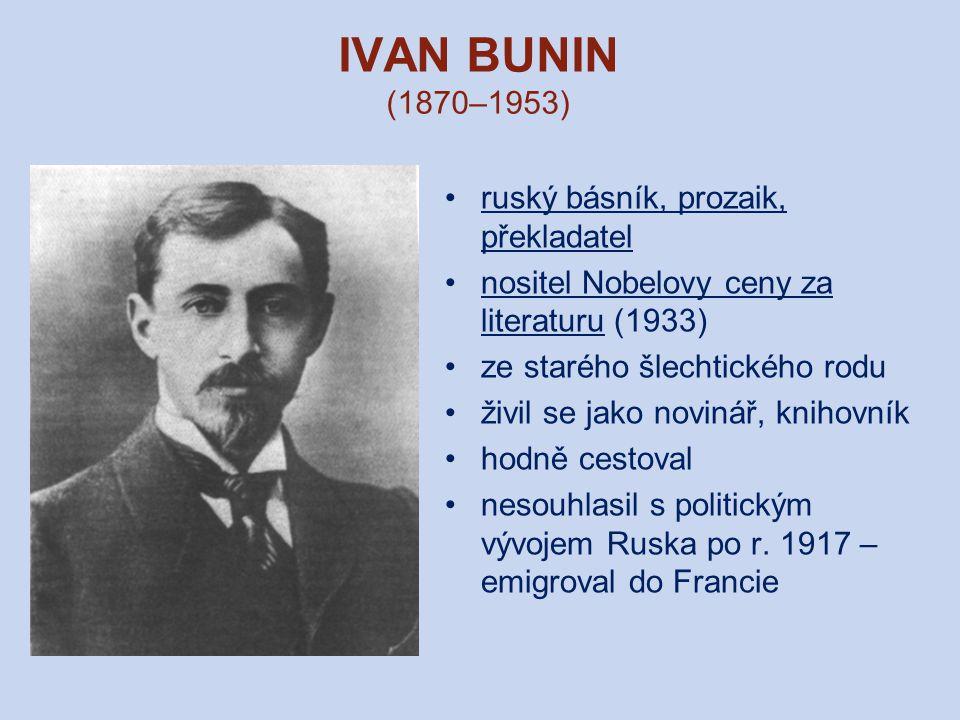 IVAN BUNIN (1870–1953) ruský básník, prozaik, překladatel