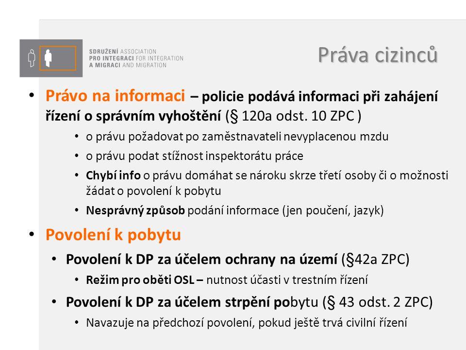 Práva cizinců Právo na informaci – policie podává informaci při zahájení řízení o správním vyhoštění (§ 120a odst. 10 ZPC )