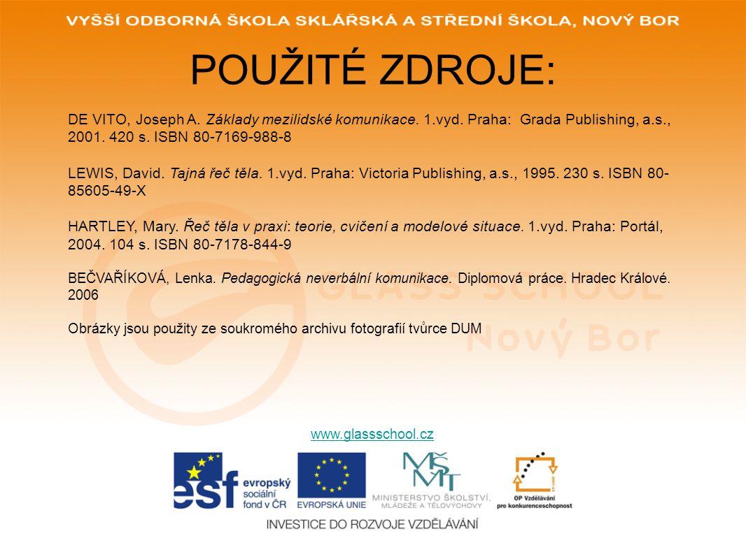 POUŽITÉ ZDROJE: DE VITO, Joseph A. Základy mezilidské komunikace. 1.vyd. Praha: Grada Publishing, a.s., 2001. 420 s. ISBN 80-7169-988-8.