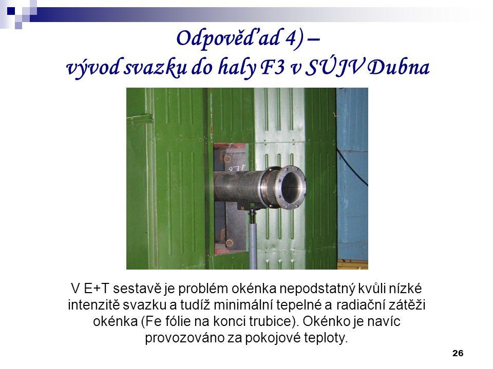 Odpověď ad 4) – vývod svazku do haly F3 v SÚJV Dubna