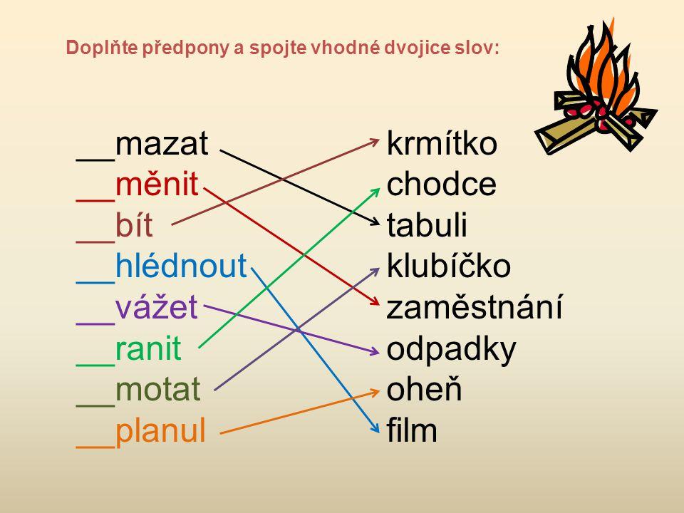 __mazat __měnit __bít __hlédnout __vážet __ranit __motat __planul