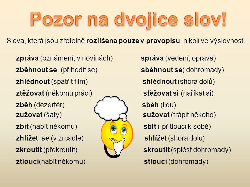 Pozor na dvojice slov! Slova, která jsou zřetelně rozlišena pouze v pravopisu, nikoli ve výslovnosti.