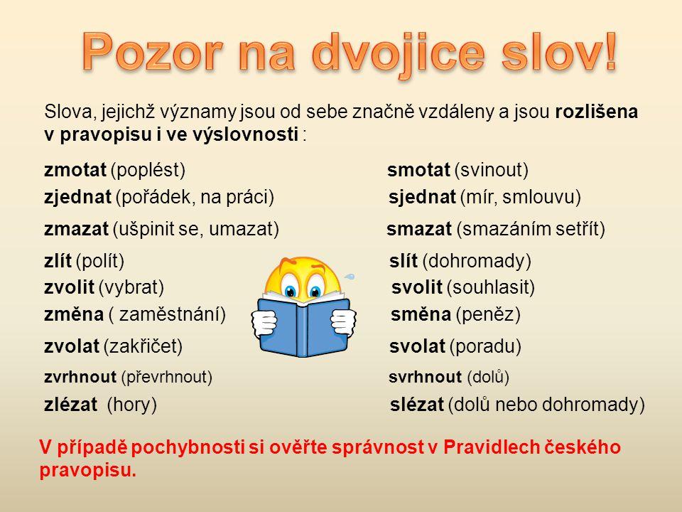 Pozor na dvojice slov! Slova, jejichž významy jsou od sebe značně vzdáleny a jsou rozlišena v pravopisu i ve výslovnosti :