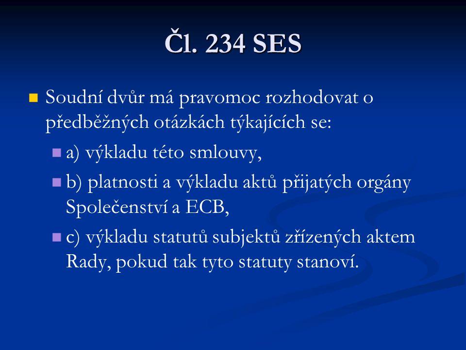 Čl. 234 SES Soudní dvůr má pravomoc rozhodovat o předběžných otázkách týkajících se: a) výkladu této smlouvy,
