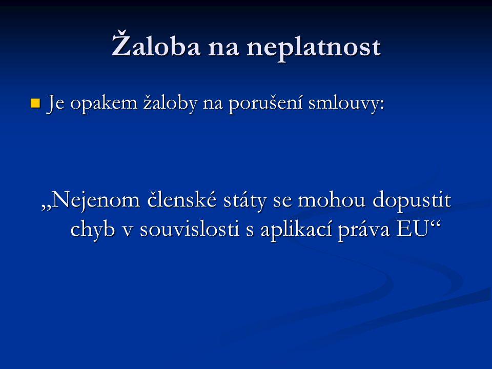 """Žaloba na neplatnost Je opakem žaloby na porušení smlouvy: """"Nejenom členské státy se mohou dopustit chyb v souvislosti s aplikací práva EU"""