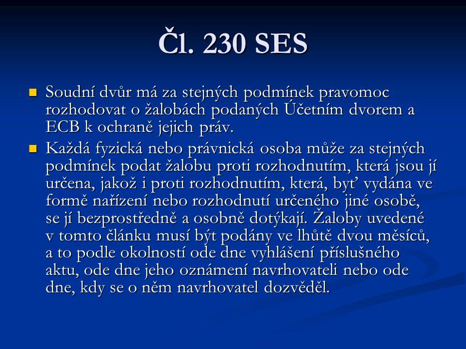 Čl. 230 SES Soudní dvůr má za stejných podmínek pravomoc rozhodovat o žalobách podaných Účetním dvorem a ECB k ochraně jejich práv.